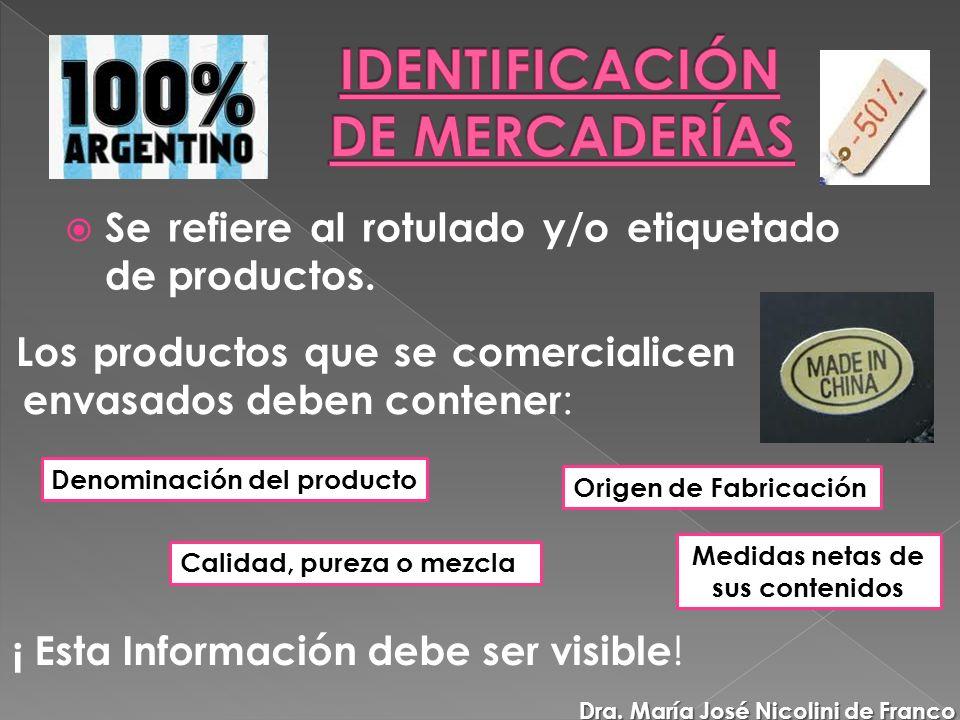 Se refiere al rotulado y/o etiquetado de productos. Los productos que se comercialicen envasados deben contener : Denominación del producto Origen de