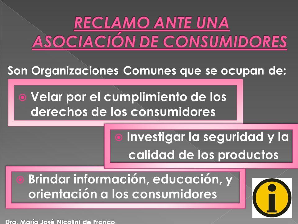 Son Organizaciones Comunes que se ocupan de: Velar por el cumplimiento de los derechos de los consumidores Investigar la seguridad y la calidad de los productos Brindar información, educación, y orientación a los consumidores Dra.