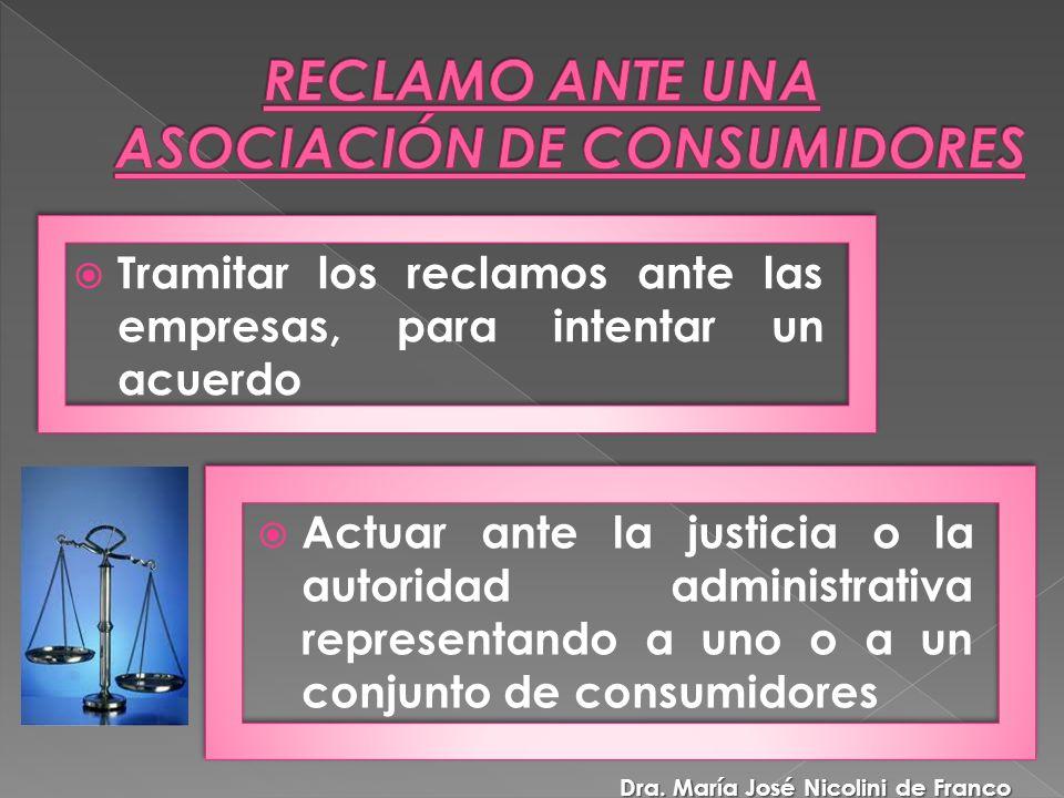 Actuar ante la justicia o la autoridad administrativa representando a uno o a un conjunto de consumidores Tramitar los reclamos ante las empresas, para intentar un acuerdo Dra.
