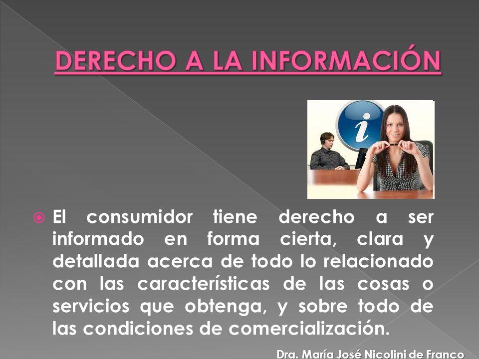 El consumidor tiene derecho a ser informado en forma cierta, clara y detallada acerca de todo lo relacionado con las características de las cosas o servicios que obtenga, y sobre todo de las condiciones de comercialización.