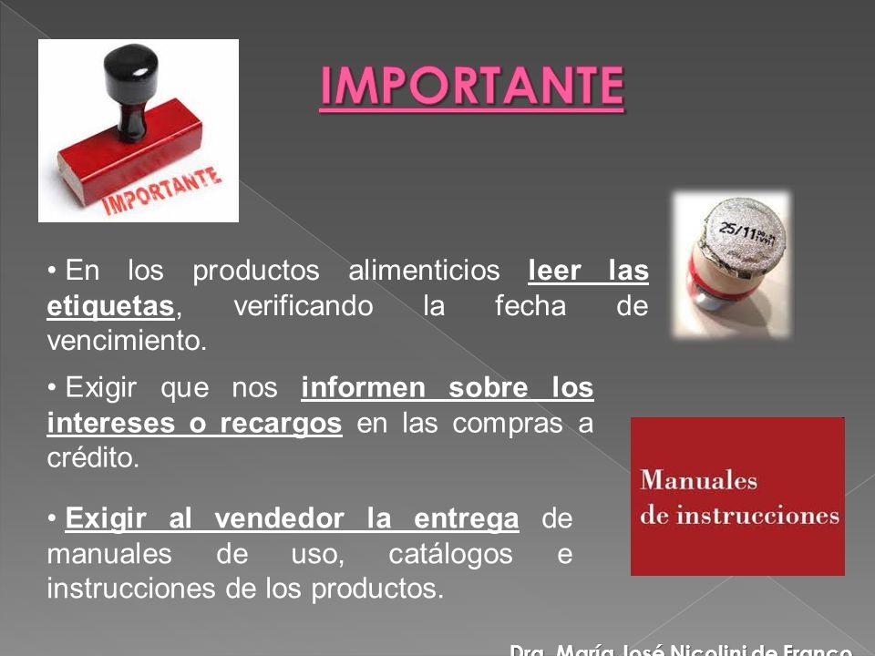 En los productos alimenticios leer las etiquetas, verificando la fecha de vencimiento. Exigir al vendedor la entrega de manuales de uso, catálogos e i