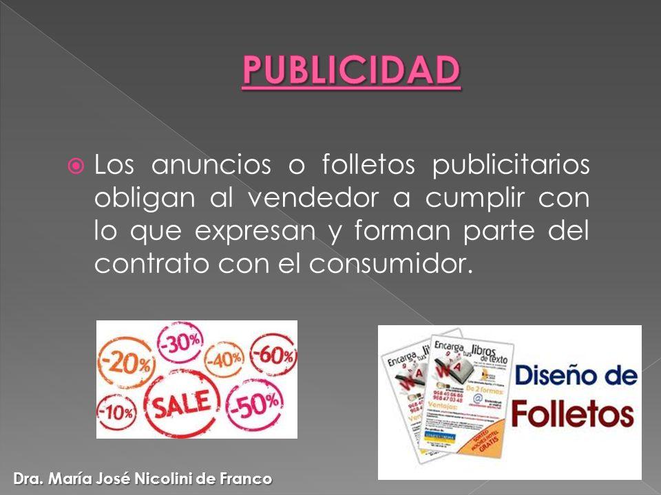 Los anuncios o folletos publicitarios obligan al vendedor a cumplir con lo que expresan y forman parte del contrato con el consumidor. Dra. María José