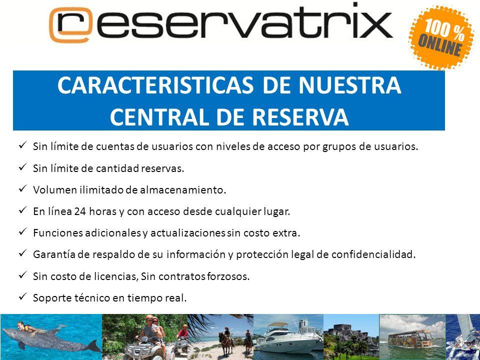 CARACTERISTICAS DE NUESTRA CENTRAL DE RESERVA Sin límite de cuentas de usuarios con niveles de acceso por grupos de usuarios.