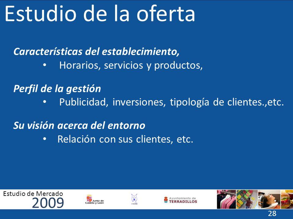 Estudio de la oferta Características del establecimiento, Horarios, servicios y productos, Perfil de la gestión Publicidad, inversiones, tipología de