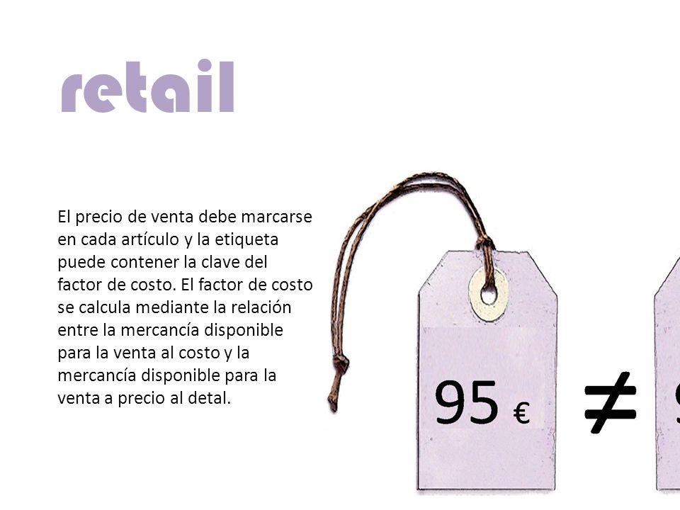 El precio de venta debe marcarse en cada artículo y la etiqueta puede contener la clave del factor de costo. El factor de costo se calcula mediante la