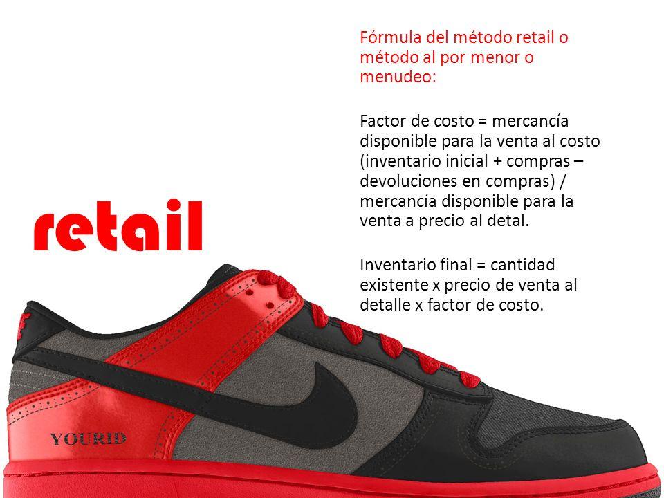 Fórmula del método retail o método al por menor o menudeo: Factor de costo = mercancía disponible para la venta al costo (inventario inicial + compras