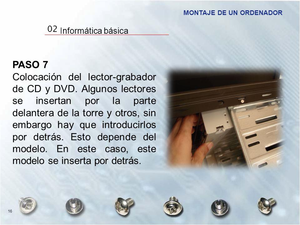 PASO 7 Colocación del lector-grabador de CD y DVD. Algunos lectores se insertan por la parte delantera de la torre y otros, sin embargo hay que introd