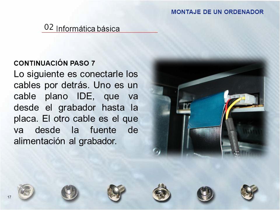 CONTINUACIÓN PASO 7 Lo siguiente es conectarle los cables por detrás. Uno es un cable plano IDE, que va desde el grabador hasta la placa. El otro cabl
