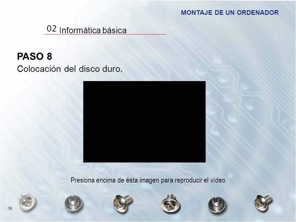 PASO 8 Colocación del disco duro. Presiona encima de ésta imagen para reproducir el vídeo MONTAJE DE UN ORDENADOR 18 02 Informática básica