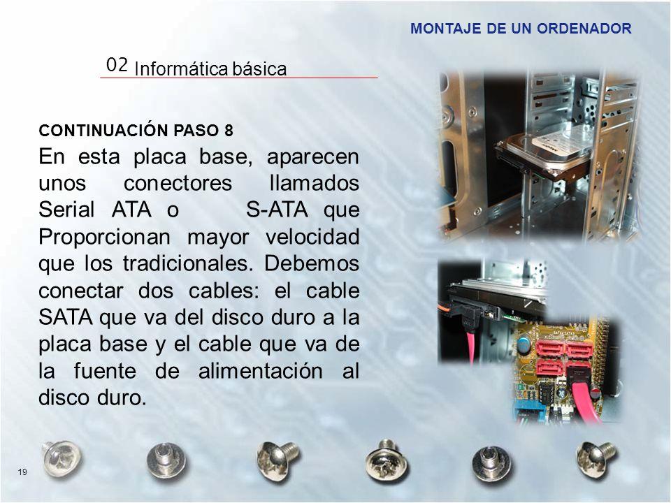 CONTINUACIÓN PASO 8 En esta placa base, aparecen unos conectores llamados Serial ATA o S-ATA que Proporcionan mayor velocidad que los tradicionales. D