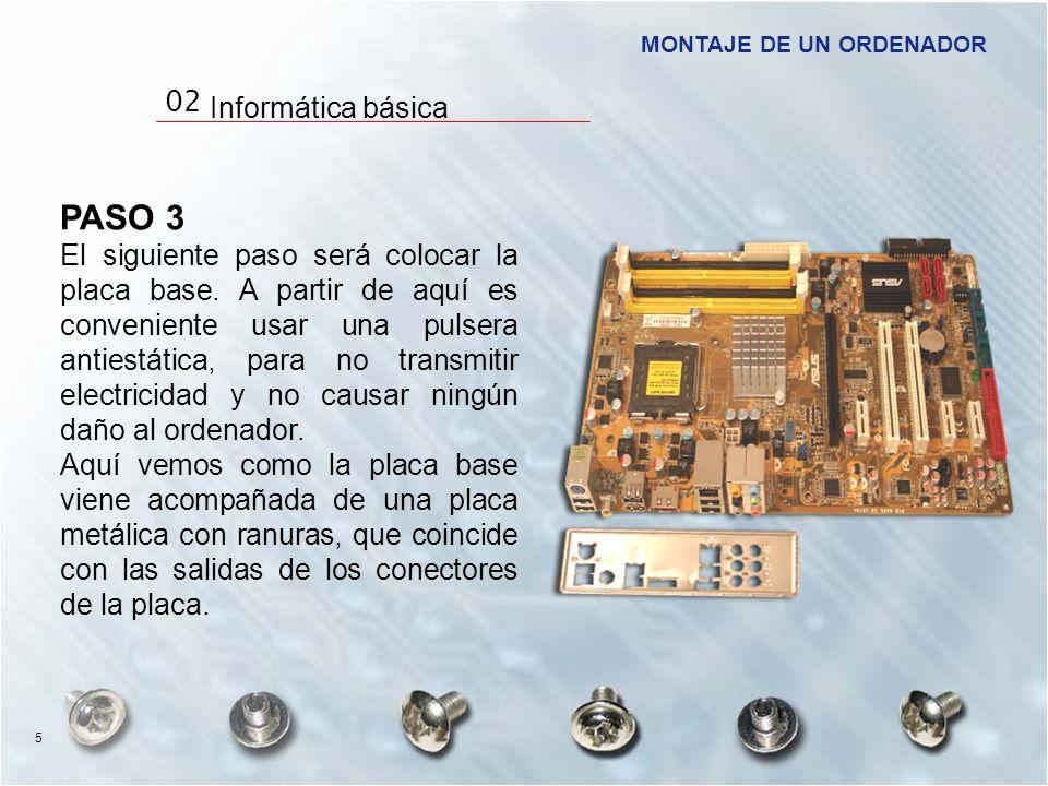 PASO 3 El siguiente paso será colocar la placa base. A partir de aquí es conveniente usar una pulsera antiestática, para no transmitir electricidad y