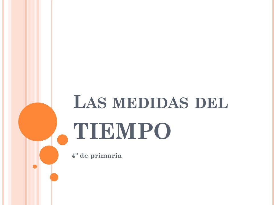 L AS MEDIDAS DEL TIEMPO 4º de primaria