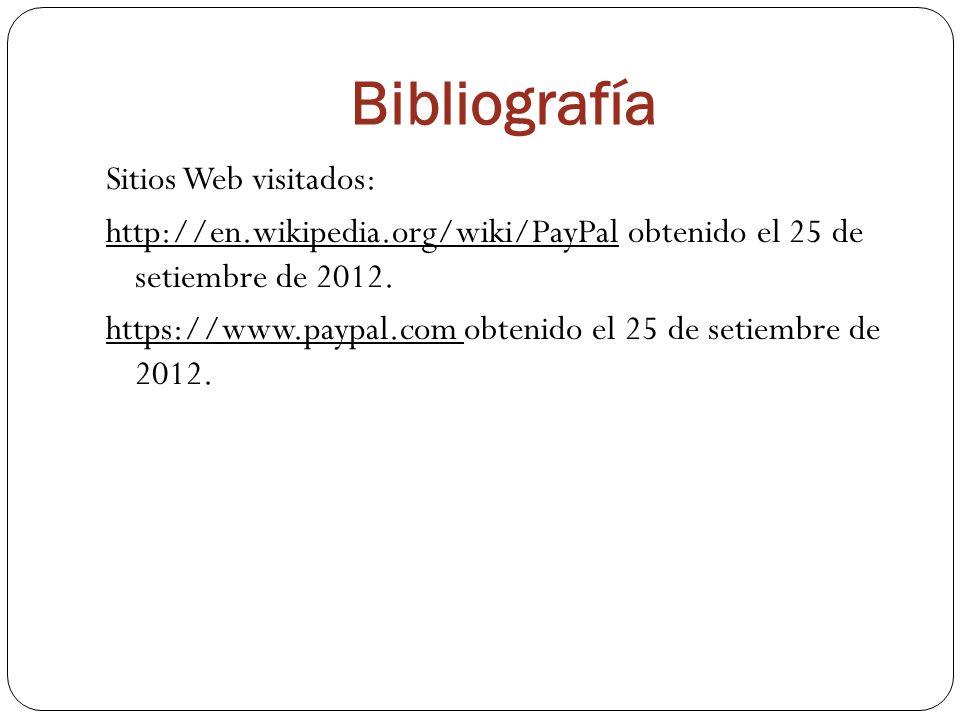 Bibliografía Sitios Web visitados: http://en.wikipedia.org/wiki/PayPal obtenido el 25 de setiembre de 2012.