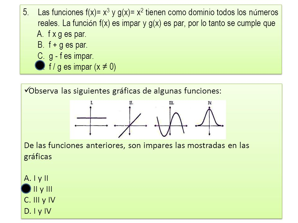 5.Las funciones f(x)= x 3 y g(x)= x 2 tienen como dominio todos los n ú meros reales.