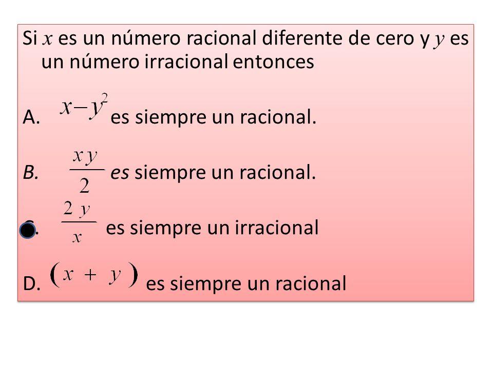 Si x es un número racional diferente de cero y y es un número irracional entonces A.