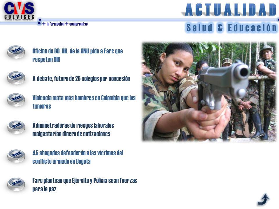 + información + compromiso Oficina de DD. HH. de la ONU pide a Farc que respeten DIH A debate, futuro de 25 colegios por concesión Violencia mata más