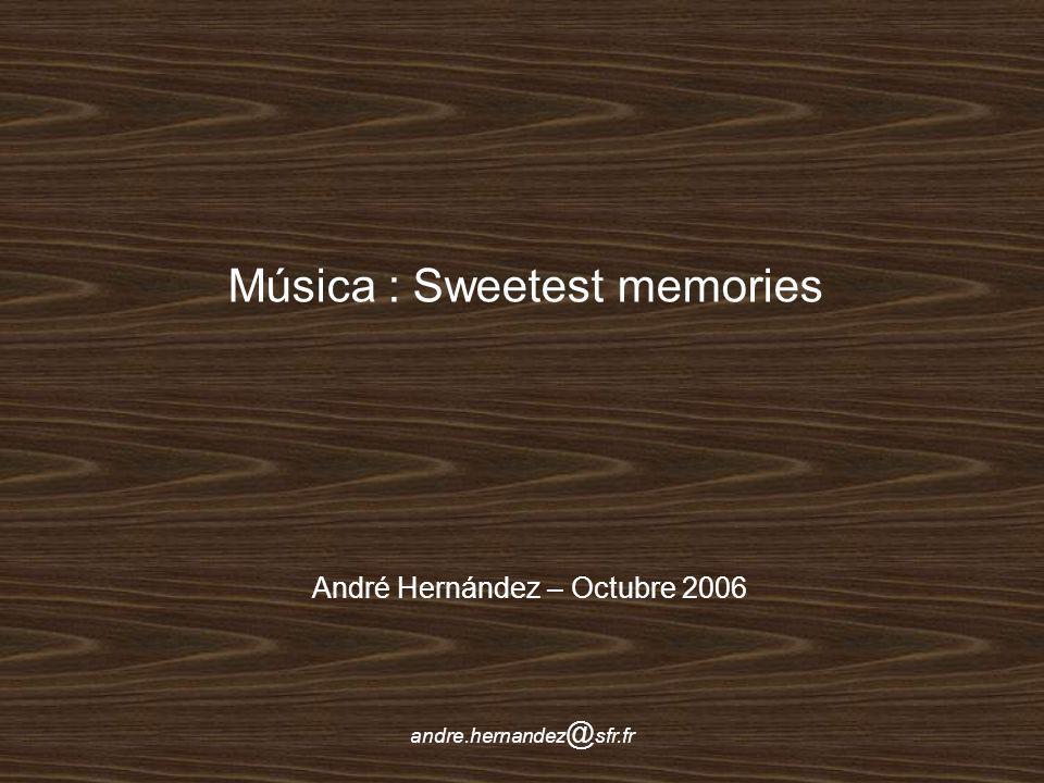 André Hernández – Octubre 2006 Música : Sweetest memories andre.hernandez @ sfr.fr