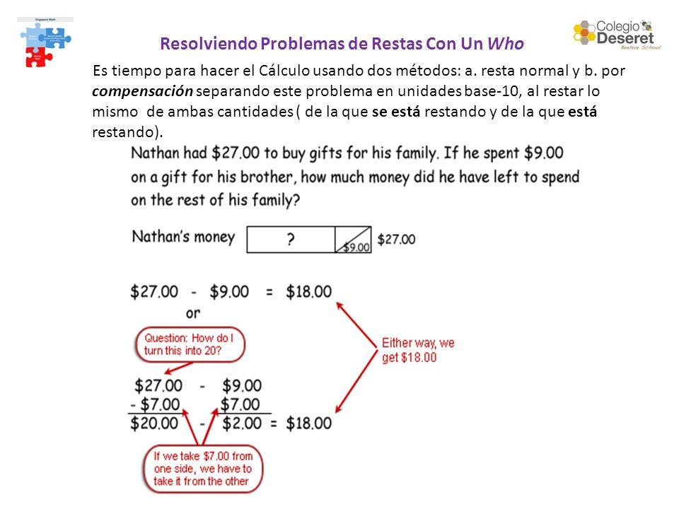 Resolviendo Problemas de Restas Con Un Who Es tiempo para hacer el Cálculo usando dos métodos: a.