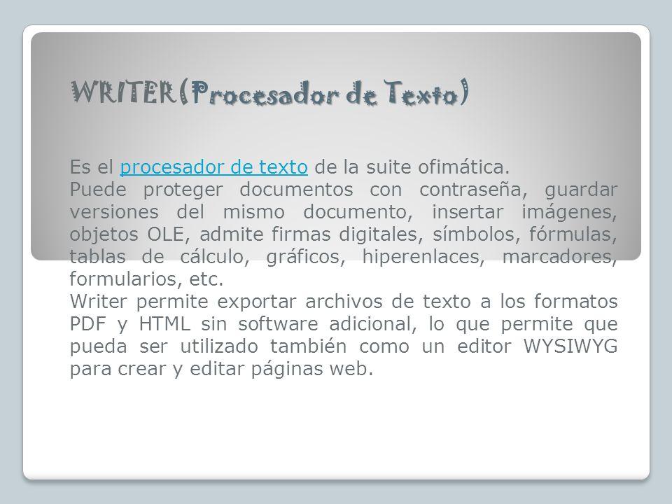rocesador de Texto WRITER(Procesador de Texto) Es el procesador de texto de la suite ofimática.procesador de texto Puede proteger documentos con contr