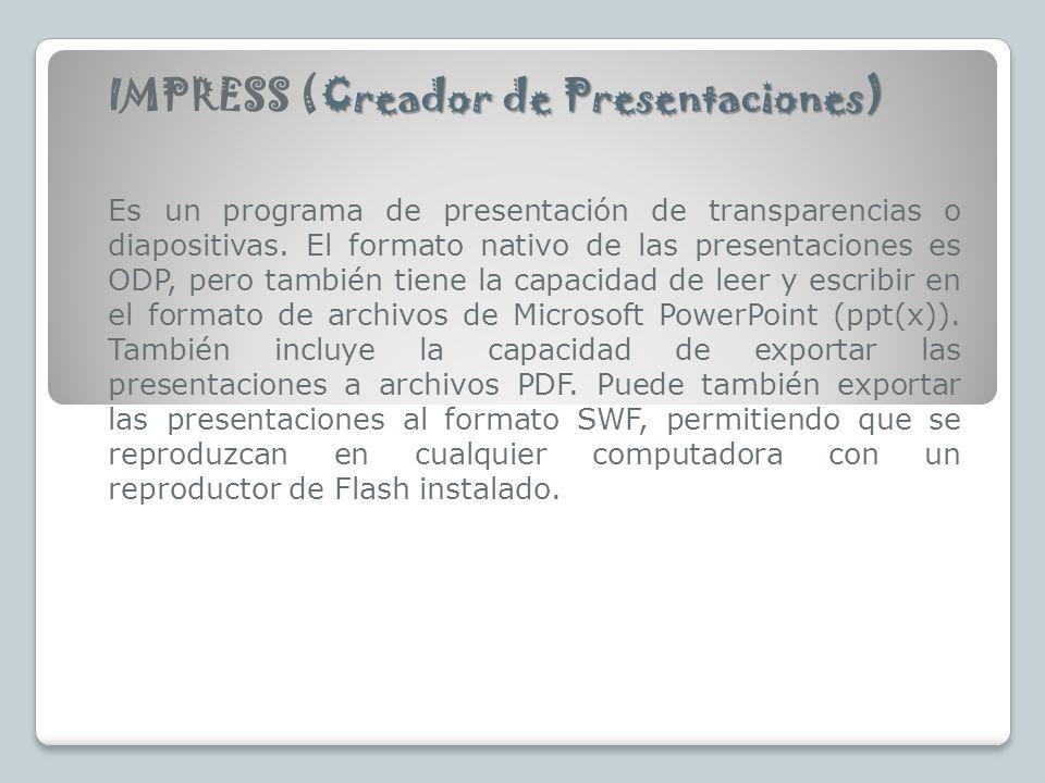 Creador de Presentaciones) IMPRESS (Creador de Presentaciones) Es un programa de presentación de transparencias o diapositivas. El formato nativo de l