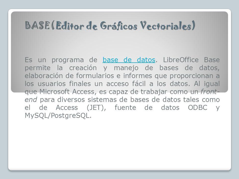 Editor de Gráficos Vectoriales) BASE(Editor de Gráficos Vectoriales) Es un programa de base de datos. LibreOffice Base permite la creación y manejo de