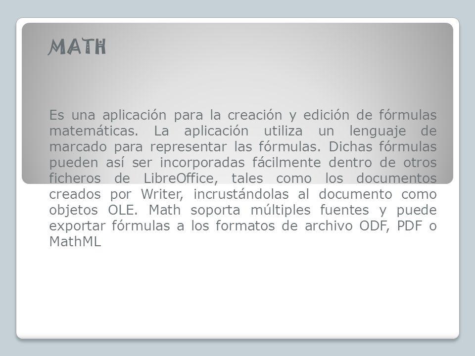 MATH Es una aplicación para la creación y edición de fórmulas matemáticas. La aplicación utiliza un lenguaje de marcado para representar las fórmulas.