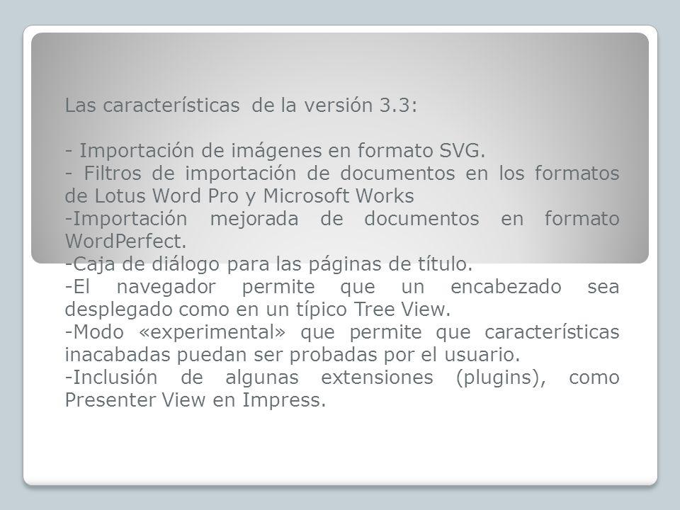 Las características de la versión 3.3: - Importación de imágenes en formato SVG. - Filtros de importación de documentos en los formatos de Lotus Word