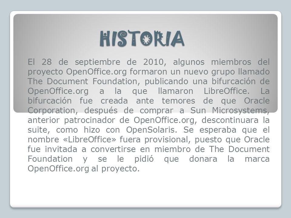 HISTORIA El 28 de septiembre de 2010, algunos miembros del proyecto OpenOffice.org formaron un nuevo grupo llamado The Document Foundation, publicando