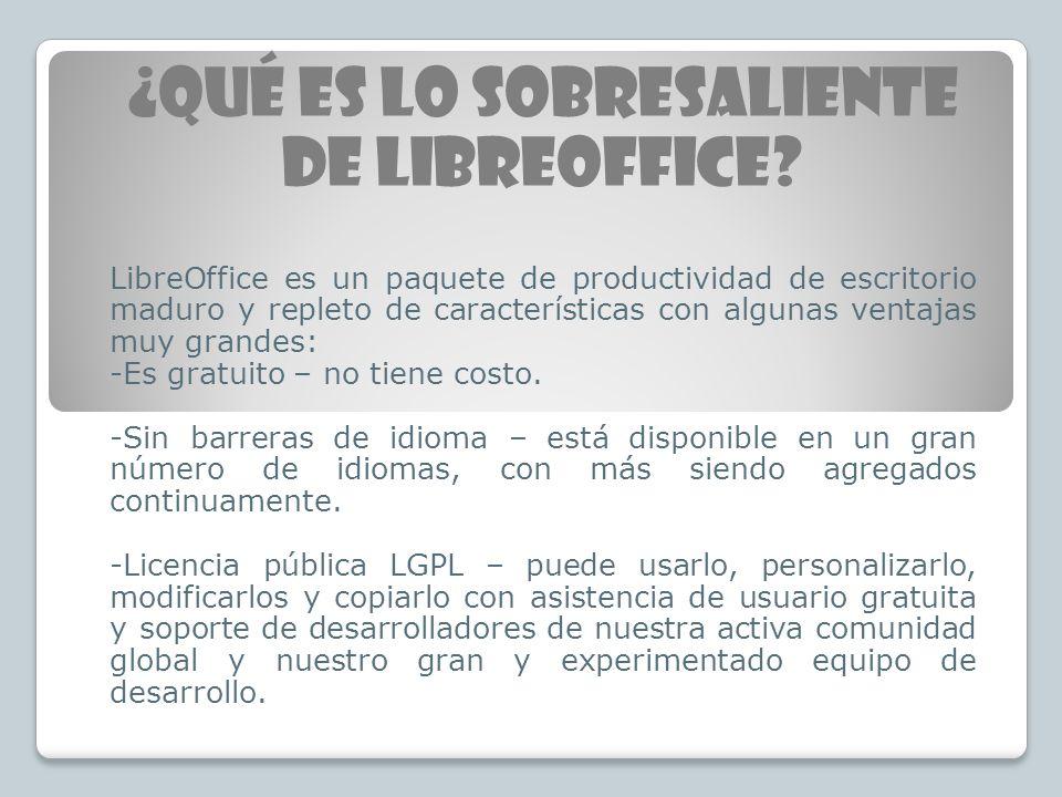 ¿Qué es lo sobresaliente de LibreOffice? LibreOffice es un paquete de productividad de escritorio maduro y repleto de características con algunas vent