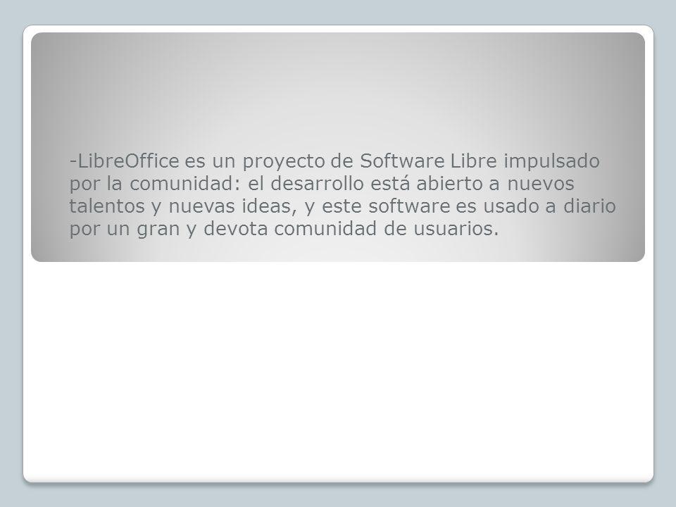 -LibreOffice es un proyecto de Software Libre impulsado por la comunidad: el desarrollo está abierto a nuevos talentos y nuevas ideas, y este software es usado a diario por un gran y devota comunidad de usuarios.