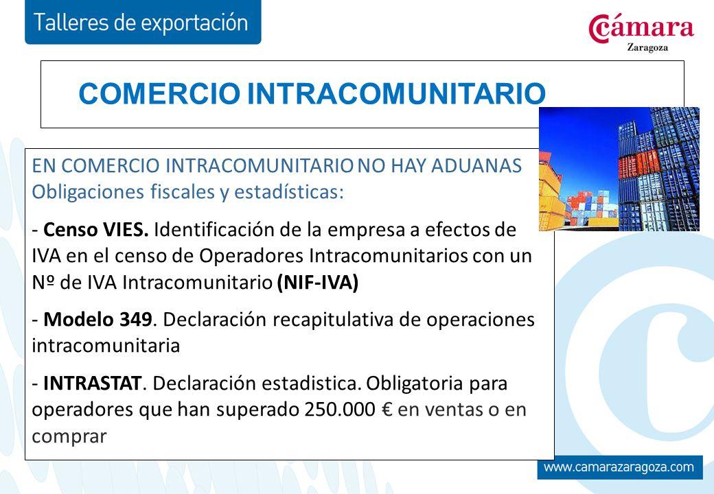 COMERCIO INTRACOMUNITARIO EN COMERCIO INTRACOMUNITARIO NO HAY ADUANAS Obligaciones fiscales y estadísticas: - Censo VIES.