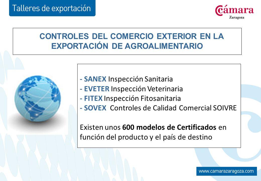 CONTROLES DEL COMERCIO EXTERIOR EN LA EXPORTACIÓN DE AGROALIMENTARIO - SANEX Inspección Sanitaria - EVETER Inspección Veterinaria - FITEX Inspección Fitosanitaria - SOVEX Controles de Calidad Comercial SOIVRE Existen unos 600 modelos de Certificados en función del producto y el país de destino