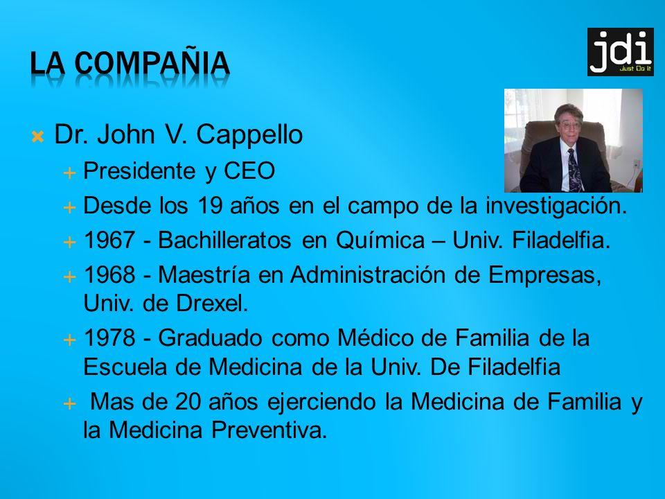 Dr.John V. Cappello Presidente y CEO Desde los 19 años en el campo de la investigación.