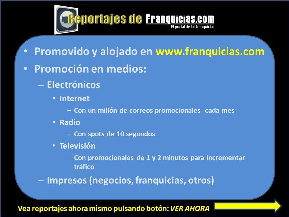 Vea reportajes ahora mismo pulsando botón: VER AHORA Promovido y alojado en www.franquicias.com Promoción en medios: – Electrónicos Internet – Con un