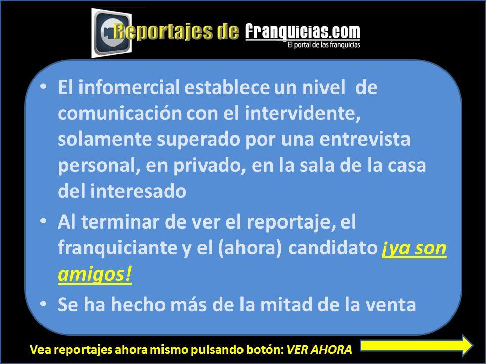 Vea reportajes ahora mismo pulsando botón: VER AHORA El infomercial establece un nivel de comunicación con el intervidente, solamente superado por una