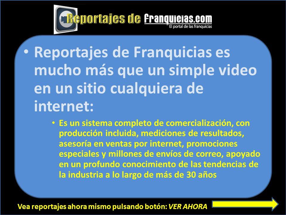 Vea reportajes ahora mismo pulsando botón: VER AHORA Reportajes de Franquicias es mucho más que un simple video en un sitio cualquiera de internet: Es