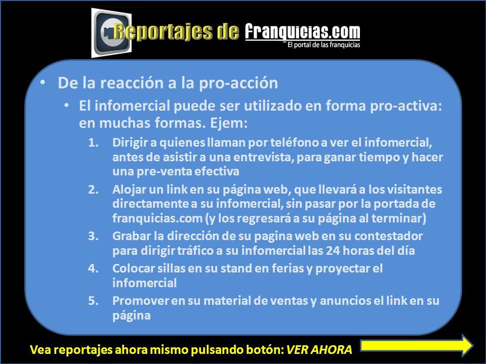 Vea reportajes ahora mismo pulsando botón: VER AHORA De la reacción a la pro-acción El infomercial puede ser utilizado en forma pro-activa: en muchas