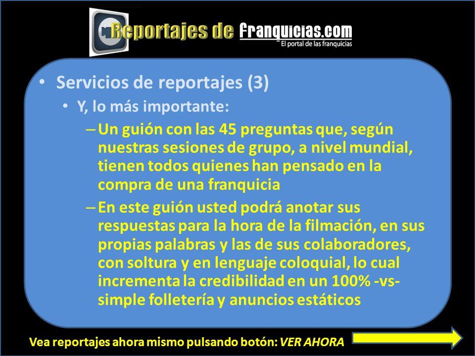 Vea reportajes ahora mismo pulsando botón: VER AHORA Servicios de reportajes (3) Y, lo más importante: – Un guión con las 45 preguntas que, según nues