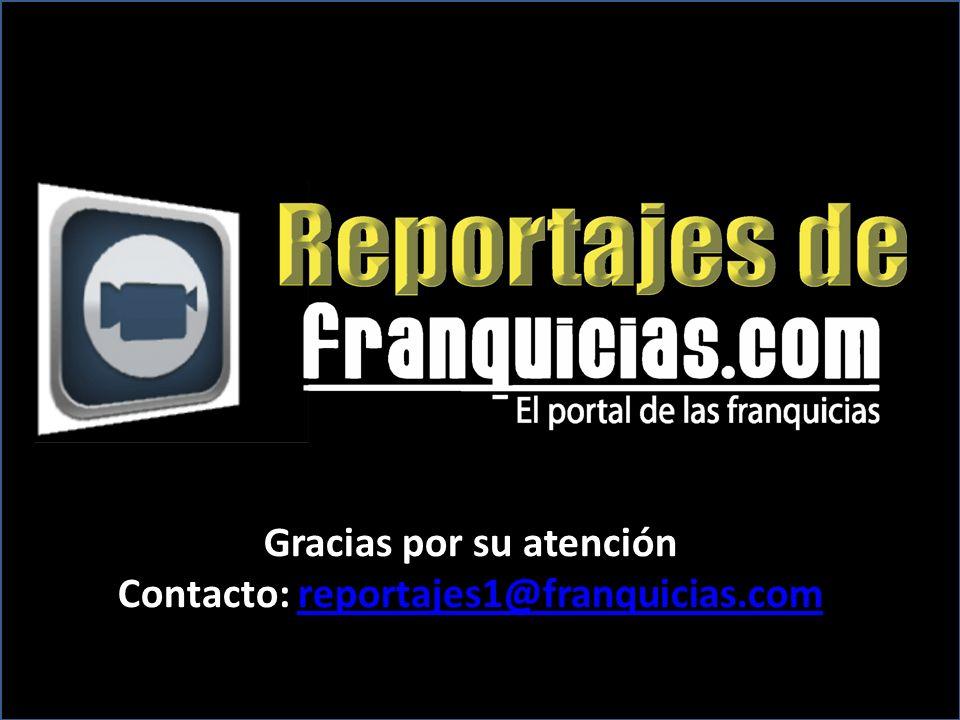 Gracias por su atención Contacto: reportajes1@franquicias.comreportajes1@franquicias.com