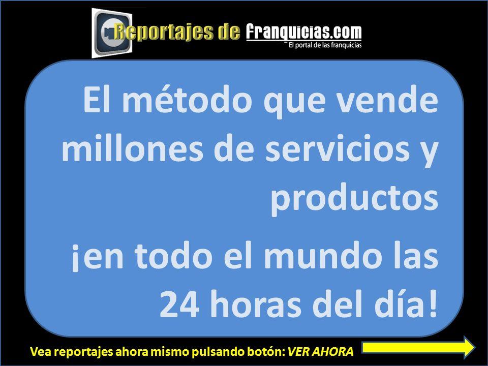 Vea reportajes ahora mismo pulsando botón: VER AHORA El método que vende millones de servicios y productos ¡en todo el mundo las 24 horas del día!