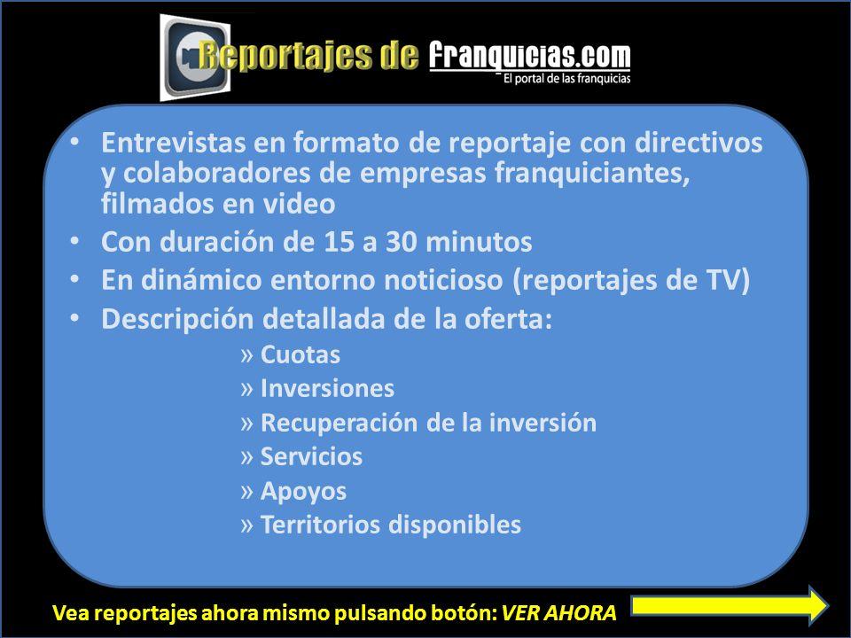 Entrevistas en formato de reportaje con directivos y colaboradores de empresas franquiciantes, filmados en video Con duración de 15 a 30 minutos En di