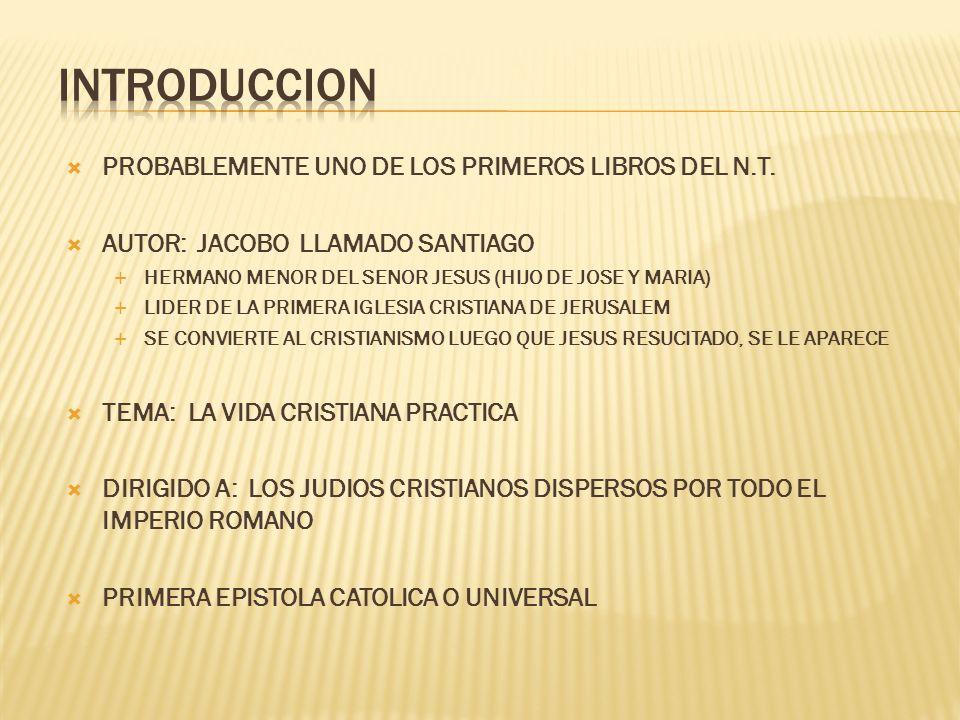 PROBABLEMENTE UNO DE LOS PRIMEROS LIBROS DEL N.T. AUTOR: JACOBO LLAMADO SANTIAGO HERMANO MENOR DEL SENOR JESUS (HIJO DE JOSE Y MARIA) LIDER DE LA PRIM