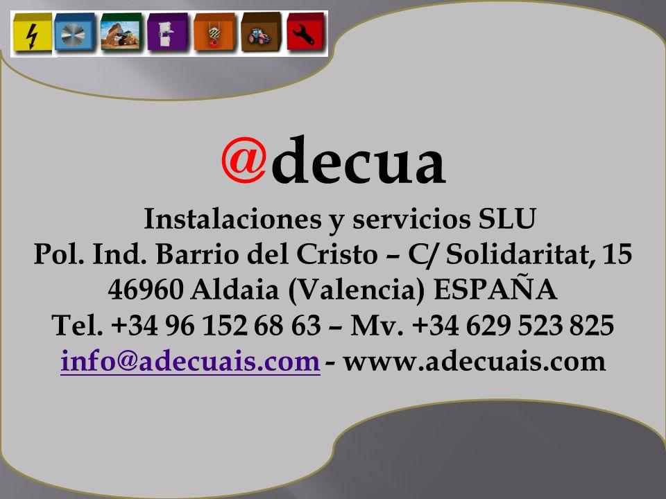 @decua Instalaciones y servicios SLU Pol. Ind. Barrio del Cristo – C/ Solidaritat, 15 46960 Aldaia (Valencia) ESPAÑA Tel. +34 96 152 68 63 – Mv. +34 6