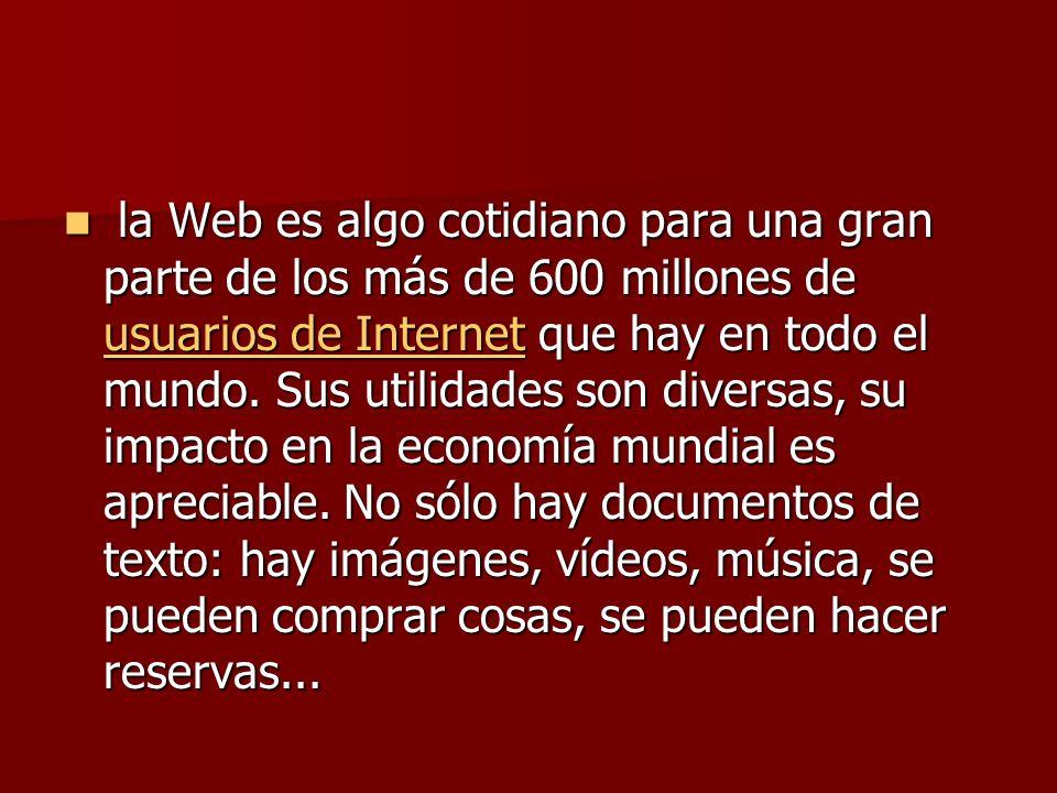 la Web es algo cotidiano para una gran parte de los más de 600 millones de usuarios de Internet que hay en todo el mundo.