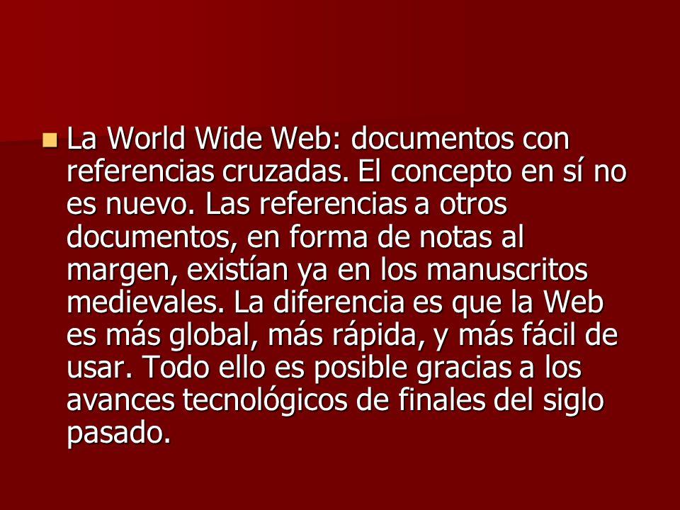 La World Wide Web: documentos con referencias cruzadas.