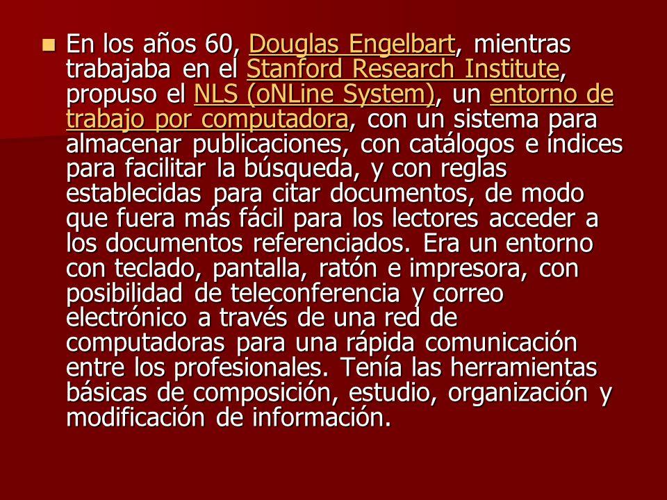 En los años 60, Douglas Engelbart, mientras trabajaba en el Stanford Research Institute, propuso el NLS (oNLine System), un entorno de trabajo por computadora, con un sistema para almacenar publicaciones, con catálogos e índices para facilitar la búsqueda, y con reglas establecidas para citar documentos, de modo que fuera más fácil para los lectores acceder a los documentos referenciados.