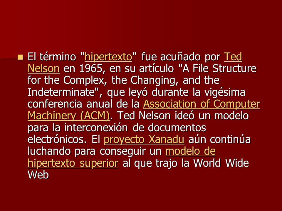El término hipertexto fue acuñado por Ted Nelson en 1965, en su artículo A File Structure for the Complex, the Changing, and the Indeterminate , que leyó durante la vigésima conferencia anual de la Association of Computer Machinery (ACM).