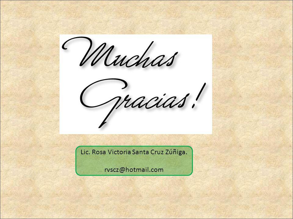 Lic. Rosa Victoria Santa Cruz Zúñiga. rvscz@hotmail.com