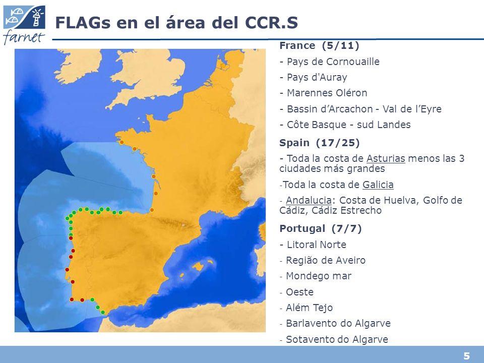 5 FLAGs en el área del CCR.S France (5/11) - Pays de Cornouaille - Pays d Auray - Marennes Oléron - Bassin dArcachon - Val de lEyre - Côte Basque - sud Landes Spain (17/25) - Toda la costa de Asturias menos las 3 ciudades más grandes - Toda la costa de Galicia - Andalucia: Costa de Huelva, Golfo de Cádiz, Cádiz Estrecho Portugal (7/7) - Litoral Norte - Região de Aveiro - Mondego mar - Oeste - Além Tejo - Barlavento do Algarve - Sotavento do Algarve -