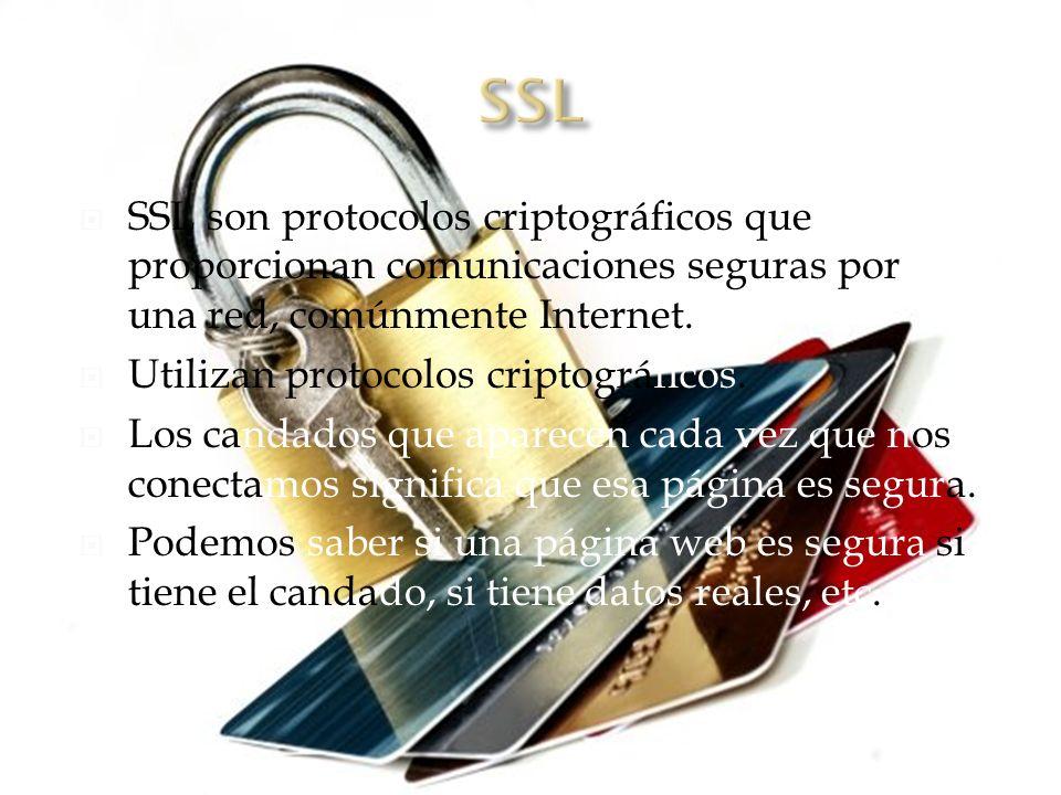 SSL son protocolos criptográficos que proporcionan comunicaciones seguras por una red, comúnmente Internet.